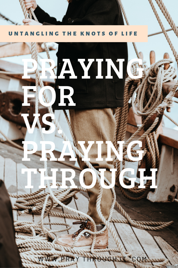 Praying for vs. Praying Through an Issue Untangling the Knots of Life www.praythroughit.com #listeningprayer #healingprayer #prayerministry